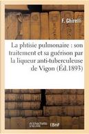 La Phtisie Pulmonaire by Ghirelli-F