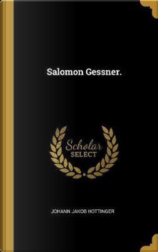 Salomon Gessner. by Johann Jakob Hottinger