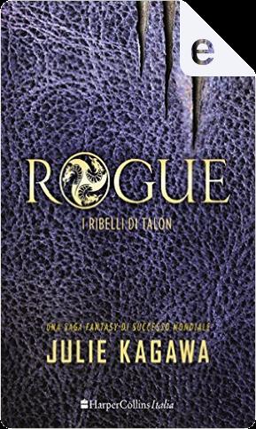 Rogue: i ribelli di Talon by Julie Kagawa