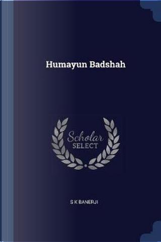 Humayun Badshah by S. K. Banerji
