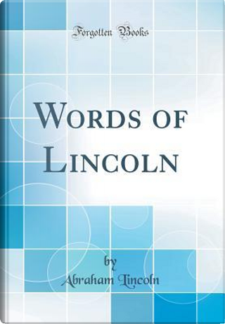 Words of Lincoln (Classic Reprint) by Abraham Lincoln