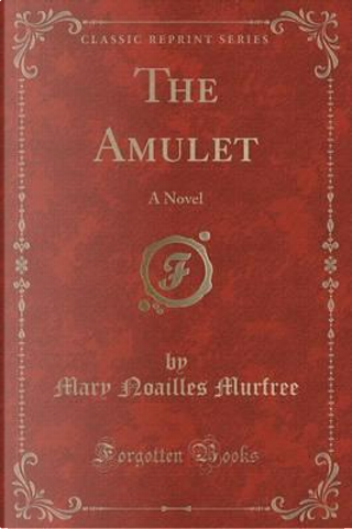 The Amulet by Mary Noailles Murfree