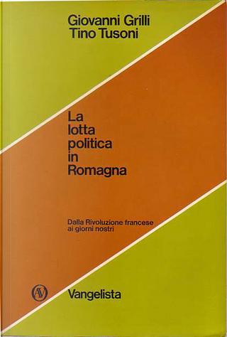 La lotta politica in Romagna by Giovanni Grilli, Tino Tusoni