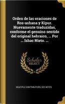 Orden de Las Oraciones de Ros-Ashana Y Kipur. Nuevamente Traduzidas, Conforme El Genuino Sentido del Original Hebraico, ... Por ... Ishac Nieto. ... by Multiple Contributors
