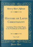 History of Latin Christianity, Vol. 7 of 8 by Henry Hart Milman