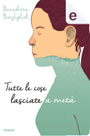 Tutte le cose lasciate a metà by Benedetta Bonfiglioli