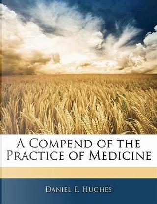 A Compend of the Practice of Medicine by Daniel E. Hughes