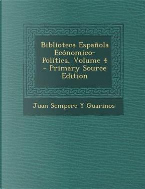 Biblioteca Espanola Economico-Politica, Volume 4 by Juan Sempere y Guarinos
