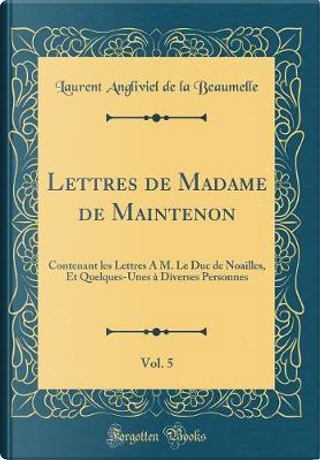 Lettres de Madame de Maintenon, Vol. 5 by Laurent Angliviel De La Beaumelle