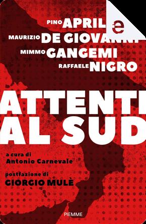 Attenti al Sud by Maurizio de Giovanni, Mimmo Gangemi, Pino Aprile, Raffaele Nigro