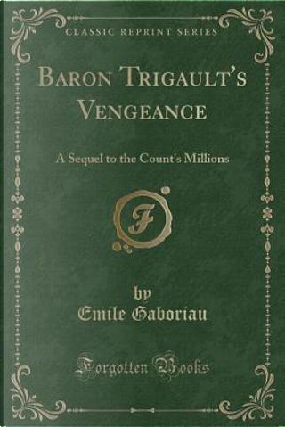 Baron Trigault's Vengeance by Émile Gaboriau