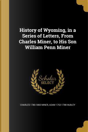 HIST OF WYOMING IN A SERIES OF by Charles 1780-1865 Miner