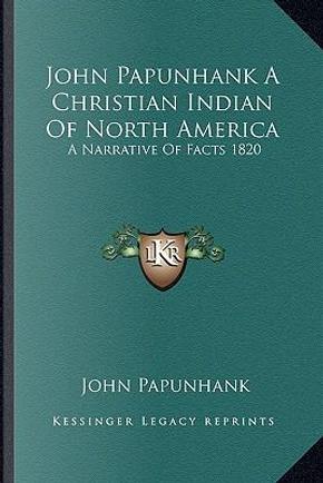 John Papunhank a Christian Indian of North America by John Papunhank