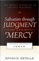 Salvation Through Judgment And Mercy by Bryan D. Estelle