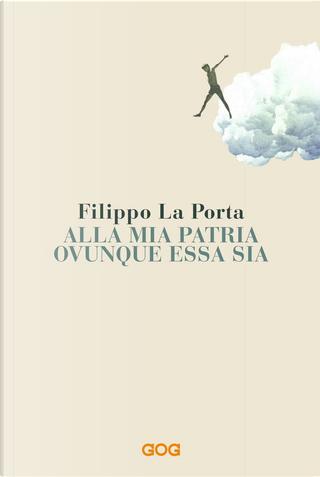 Alla mia patria ovunque essa sia by Filippo La Porta