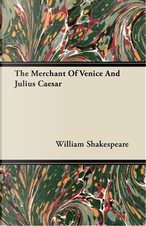 The Merchant Of Venice And Julius Caesar by William Shakespeare