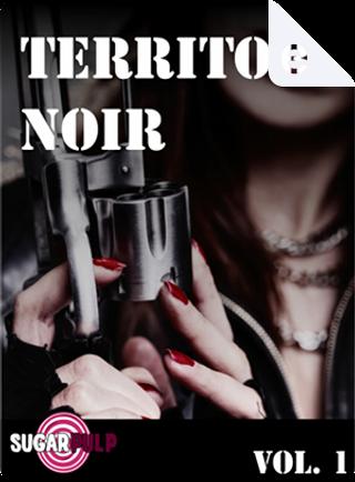 Territori Noir by Pierluigi Porazzi, Francesco Ferracin, Elena Girardin, Armando Autieri, Marco Meneghetti, Francesco Lanzo, Chiara Baldini