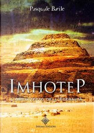 Imhotep. L'architetto dell'eternità by Pasquale Barile