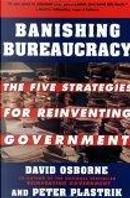 Banishing Bureaucracy by David Osborne, Peter Plastrik