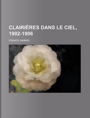 Clairieres Dans Le Ciel, 1902-1906 by Francis Jammes