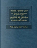 The New Testament, in an Improved Version by William Newcome
