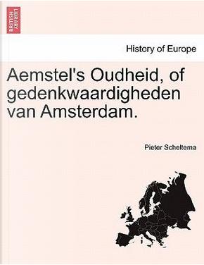 Aemstel's Oudheid, of gedenkwaardigheden van Amsterdam. DERDE DEEL by Pieter Scheltema