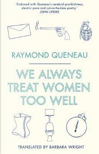 We Always Treat Women Too Well by Raymond Queneau
