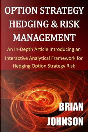 Option Strategy Hedging & Risk Management by Brian Johnson