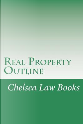 Real Property Outline by Chelsea Law Books