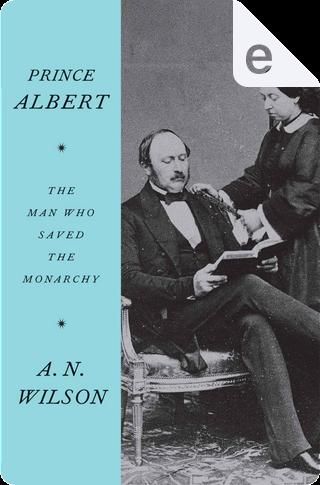 Prince Albert by A. N. Wilson