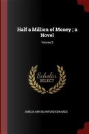 Half a Million of Money; A Novel; Volume 3 by Amelia Ann Blanford Edwards