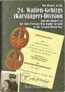 The History of the 24. Waffen-gebirgs Karstjäger-division Der Ss and the Holders of the Anti-partisan War Badge in Gold in the Second World War by Rolf Michaelis