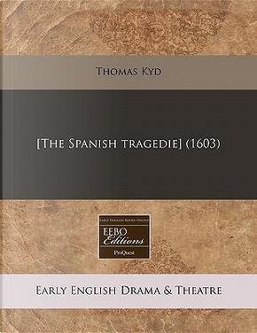 [The Spanish Tragedie] (1603) by Thomas Kyd