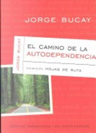 El camino de la autodependencia by Jorge Bucay