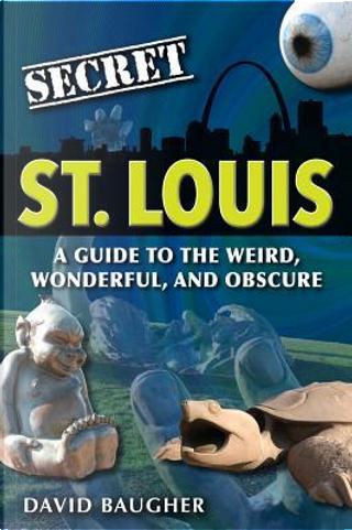 Secret St. Louis by David Baugher