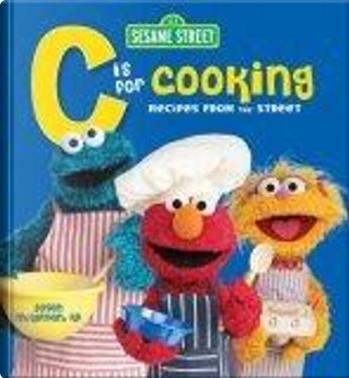 C is for Cooking by Sesame Workshop, Susan, M.S., R.D. McQuillan