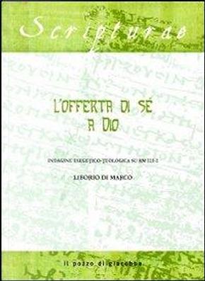L'offerta di sé a Dio. Indagine esegetico-teologica su Rm 12, 1-2 by Liborio Di Marco