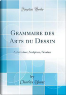 Grammaire des Arts du Dessin by Charles Blanc