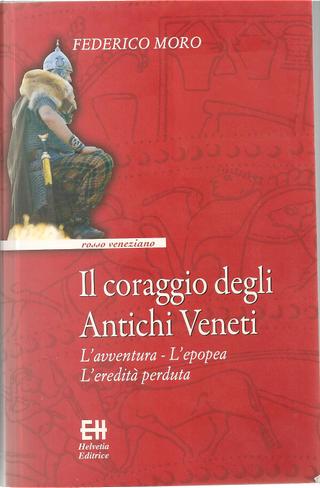 Il coraggio degli antichi veneti by Federico Moro