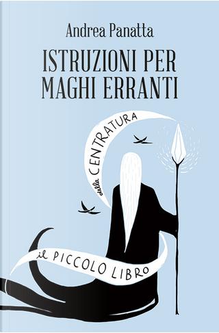 Istruzioni per maghi erranti by Andrea Panatta