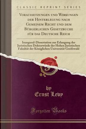 Voraussetzungen und Wirkungen der Hinterlegung nach Gemeinem Recht und dem Bürgerlichen Gesetzbuche für das Deutsche Reich by Ernst Levy