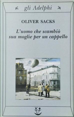 L'uomo che scambiò sua moglie per un cappello by Oliver Sacks