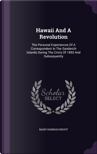 Hawaii and a Revolution by Mary Hannah Krout