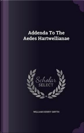 Addenda to the Aedes Hartwellianae by William Henry Smyth