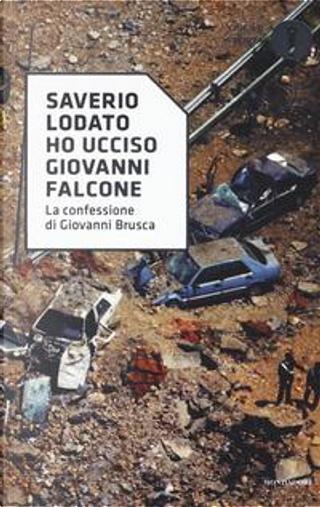 «Ho ucciso Giovanni Falcone». La confessione di Giovanni Brusca by Saverio Lodato