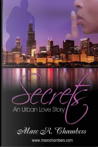 Secrets, an Urban Love Story by Marc R. Chambers