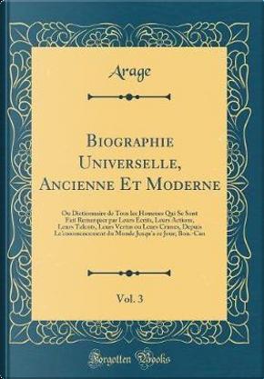 Biographie Universelle, Ancienne Et Moderne, Vol. 3 by Arage Arage