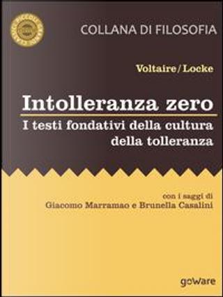 Intolleranza zero. I testi fondativi della cultura della tolleranza by Voltaire