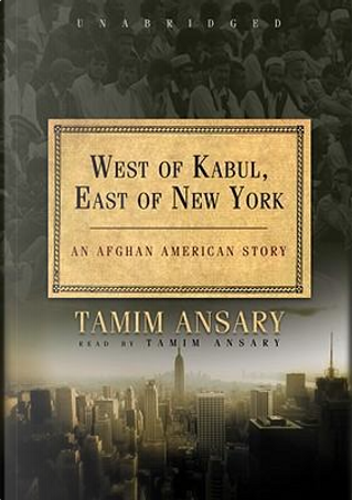 West of Kabul, East of New York by Mir Tamim Ansary
