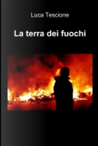 La terra dei fuochi by Luca Tescione